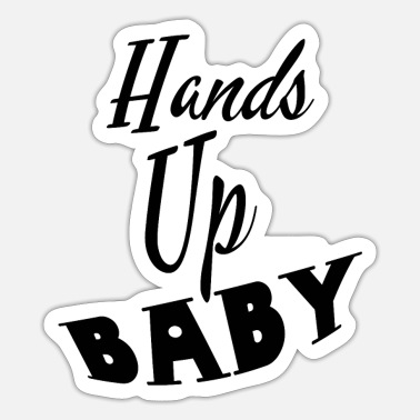 Bitch Hands up baby - Sticker