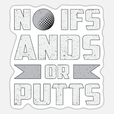 Andes No Ifs Ands Or Putts Golf Golfer Golfing Funny - Sticker