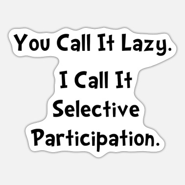 Custom Selective Participation Funny - Sticker