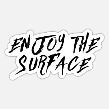Enjoy The Surface - Sticker
