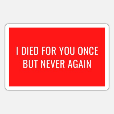 Text I died for you once but never again - Sticker
