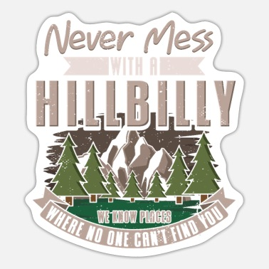 South American Never Mess With A Hillbilly We Know Places Where - Sticker