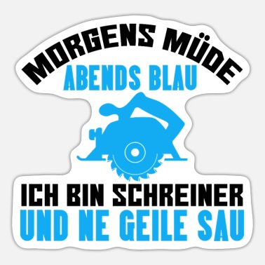 Axe Morgens Mude Abends Schreiner Carpenter Woodworker - Sticker