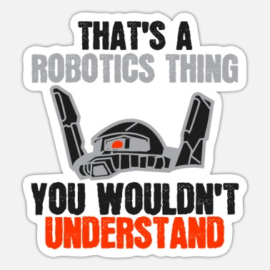 Mechanics That's A Robotics Thing Wouldn't Understand Robot - Sticker