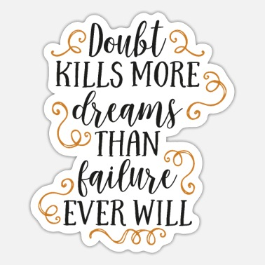 Positivity Doubt kills more dreams than failure ever will - Sticker