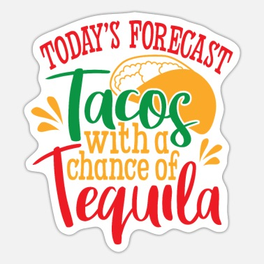 Chicano Today Forecast Tacos with Tequila - Sticker