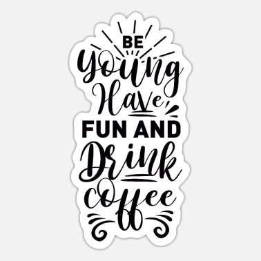 Have Young Be Young Have Fun And Drink Coffee - Sticker