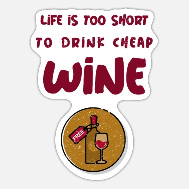 Drink Wine Life is too short to drink cheap wine. - Sticker