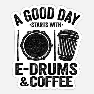 Metal A Good Day Starts With E-Drums & Coffee - Sticker