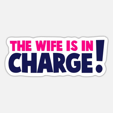 Dominant Wife the wife is in charge! - Sticker