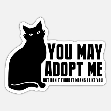 Dont Be Such A Pussy YOU MAY ADOPT ME dont think it means i like you - Sticker