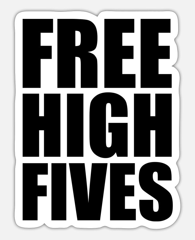 High Stickers - FREE HIGH FIVES - Sticker white matte