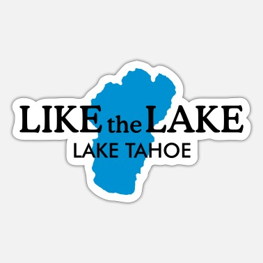 Lake Tahoe Like the Lake Tahoe - Sticker