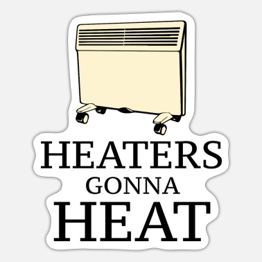 Heat Heaters Gonna Heat - Sticker