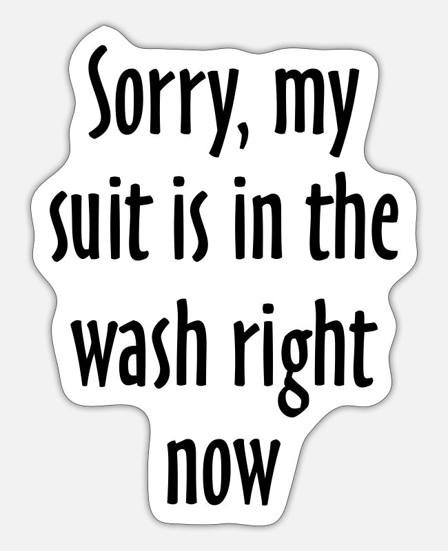 St Patricks Day Stickers - Sorry, my suit is in the wash right now - Sticker white matte