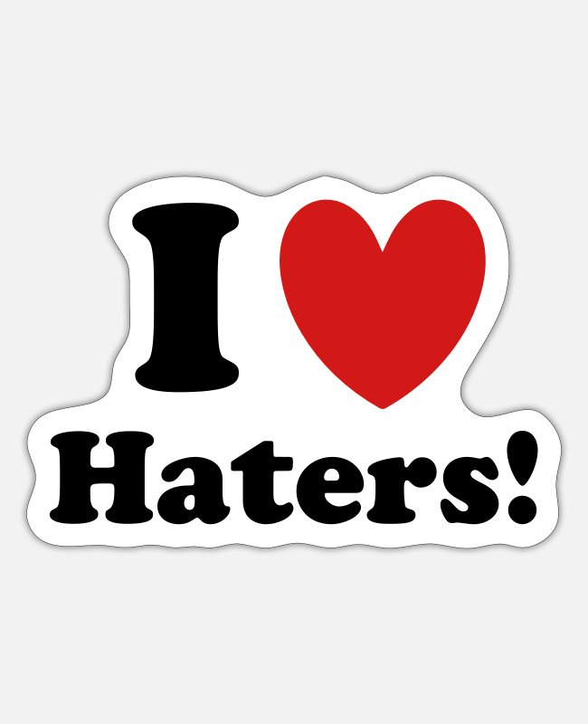 I Love Haters Stickers - Haters - Sticker white matte