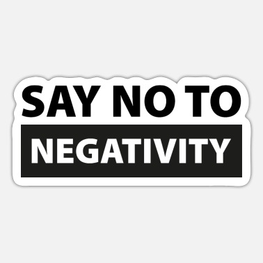 Negative Say No To Negativity - Sticker
