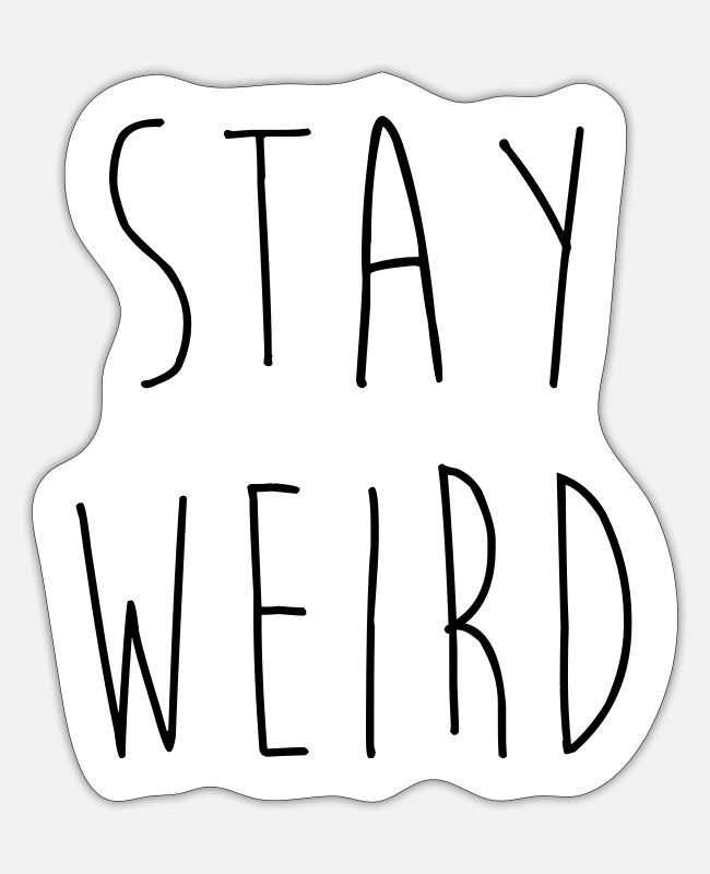 Quote Stickers - Stay Weird Funny Quote - Sticker white matte