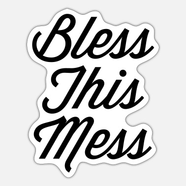 Funny Quotes Bless This Mess Funny Quote - Sticker