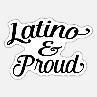 Latino latino and proud - Sticker