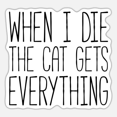 Funny Cat Gets Everything Funny Quote - Sticker
