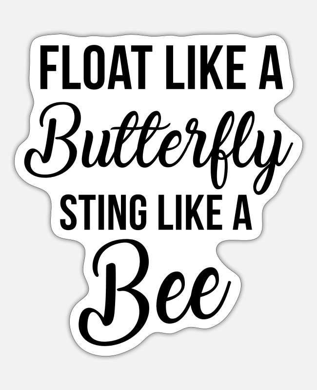 Float Like A Butterfly Sting Like A Bee Stickers - Float like a butterfly - Sticker white matte