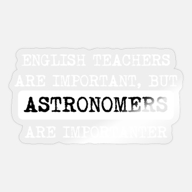 Astronomer Astronomers Are Importanter - Sticker