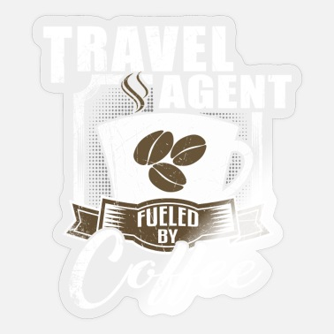 Travel Agent Travel Agent Fueled By Coffee - Sticker