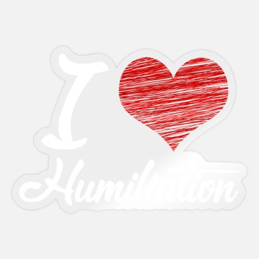 Humiliating I love Humiliation - Sticker