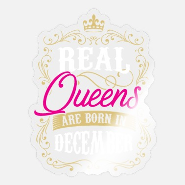 Month Real Queens are born in December Month of Birth - Sticker