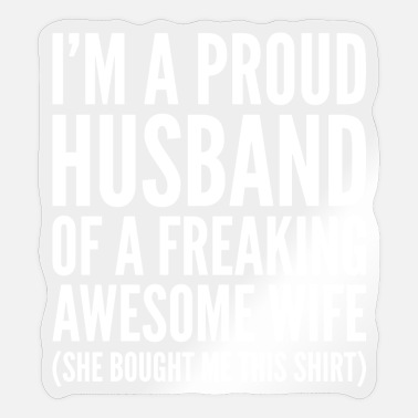 Husband And Wife Quotes Proud Husband Of A Freaking Awesome Wife - Sticker