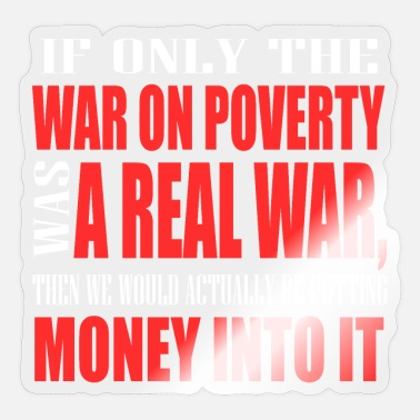 If Only War On Poverty Was A Real War Then We - Sticker