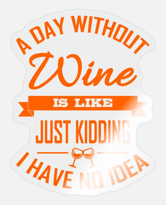 Wine Stickers - A day without wine wine drinker gift - Sticker transparent glossy