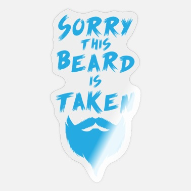 Taken Sorry This Beard Is Taken - Sticker