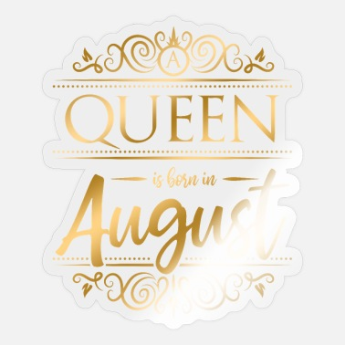 August Birthday in August A queen will be in August - Sticker