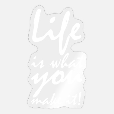 life is what you make it - Sticker