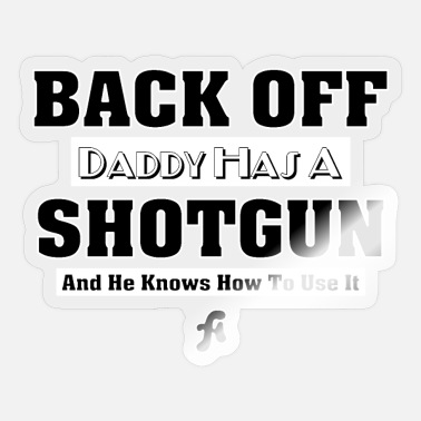 Shotgun Daddy's Got A Shotgun - Sticker