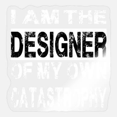Catastrophy i am the designer of my own catastrophy - Sticker