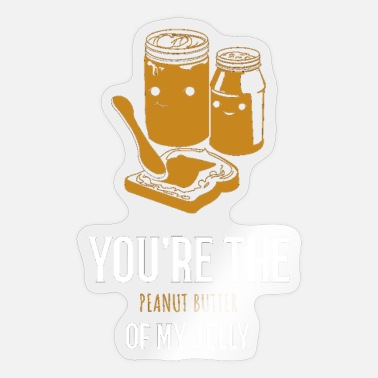 Peanut Butter Of you are the peanut butter of my jelly - Sticker