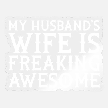 Husband And Wife Quotes My Husband's Wife Is Freaking Awesome - Sticker