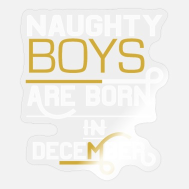 Naughty Boy born in December naughty boys - Sticker
