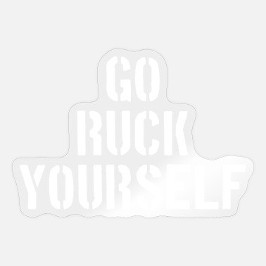 Ruck Go Ruck Yourself Rucking Hiking Combat Fitness - Sticker