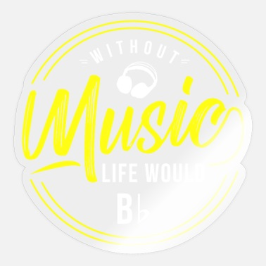 Bb Without music life would Bb - Sticker