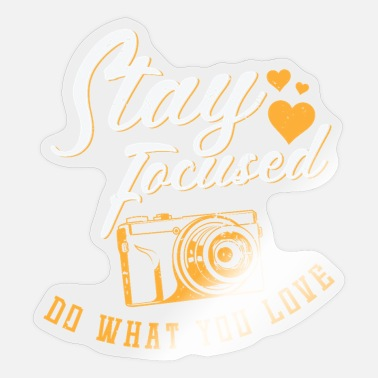 Grafic Photography Stay Focused, Do What u Love - Sticker