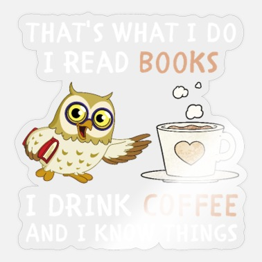 Read Books Know Things Thats What I Do I Read Books I Drink Coffee Owl - Sticker