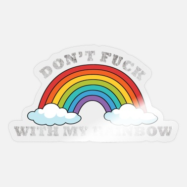 Lesbian Gag Don't Fuck With My Rainbow Sarcastic Happy - Sticker