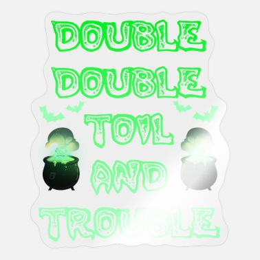 Doubles Double Double Toil And Trouble - Sticker