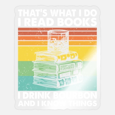 Read Books Know Things I Read Books I Drink Bourbon I know Things - Sticker
