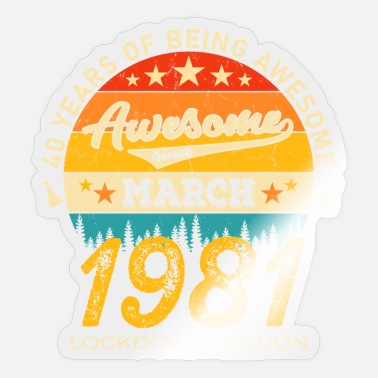 Awesome 40th Birthday 40 Years Born In 1981 March Lockdown - Sticker