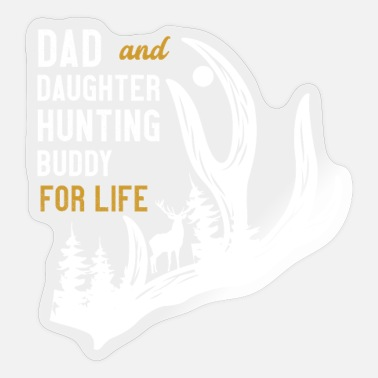 Daddys Dad and Daughter Hunting Buddy for Life Tee Gift - Sticker